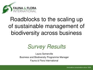 Roadblocks to the scaling up of sustainable  management of biodiversity across  business  Survey Results
