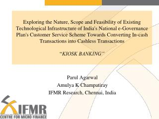 Parul  Agarwal Amulya K Champatiray IFMR  Research, Chennai, India