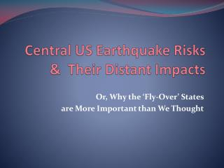Central US Earthquake Risks &  Their Distant Impacts