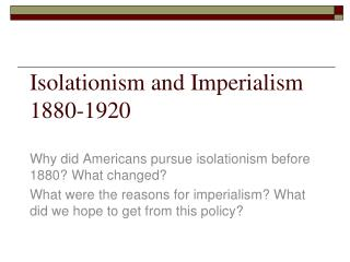 Isolationism and Imperialism	 1880-1920
