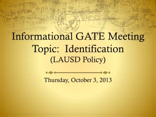 Informational GATE Meeting Topic:  Identification (LAUSD Policy)