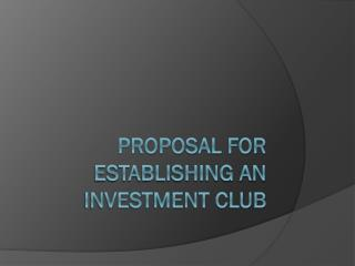Proposal for Establishing An  Investment Club