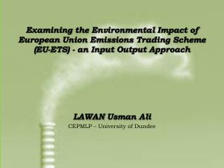 Examining the Environmental Impact of European Union Emissions Trading Scheme  ( EU-ETS )  - an Input Output Approach