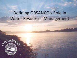 Defining ORSANCO's Role in Water Resources Management