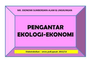 PENGANTAR  EKOLOGI-EKONOMI