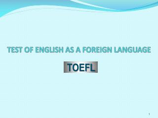 TEST OF ENGLISH AS A FOREIGN LANGUAGE