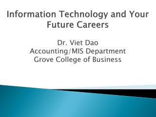Information Technology and Your Future Careers Dr. Viet  Dao Accounting/MIS Department Grove College of Business