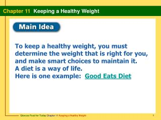 To keep a healthy weight, you must determine the weight that is right for you, and make smart choices to maintain it .