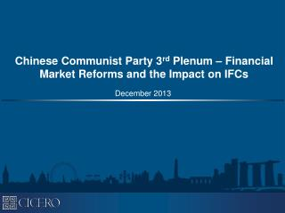 Chinese Communist Party 3 rd  Plenum – Financial Market Reforms and the Impact on IFCs
