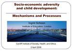 Socio-economic adversity  and child development:   Mechanisms and Processes