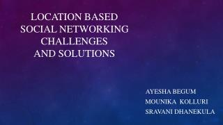 Location based  Social networking challenges  and solutions