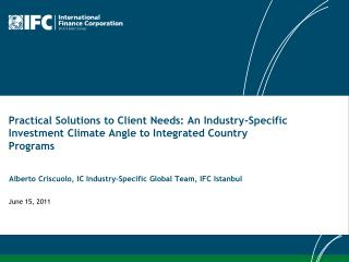 Practical Solutions to Client Needs: An Industry-Specific  Investment Climate Angle to Integrated Country Programs