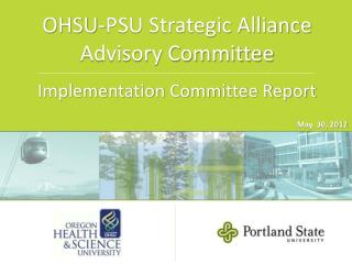OHSU-PSU Strategic Alliance Advisory Committee Implementation Committee Report
