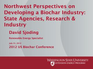Northwest Perspectives on Developing a Biochar Industry: State Agencies, Research & Industry
