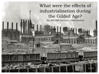 What were the effects of industrialization during the Gilded Age? An APUSH Lecture/Discussion