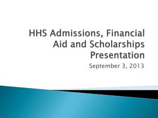 HHS Admissions, Financial Aid and Scholarships Presentation