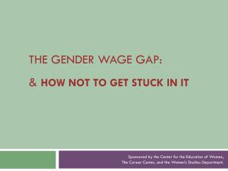 The Gender wage gap: &  HOW NOT TO GET STUCK IN IT