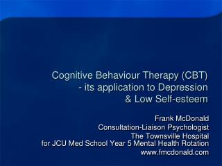 Cognitive Behaviour Therapy CBT - its application to Depression   Low Self-esteem