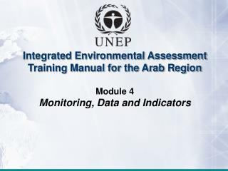 Integrated Environmental Assessment Training Manual for the Arab Region Module 4 Monitoring, Data and Indicators