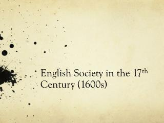 English Society in the 17 th  Century (1600s)