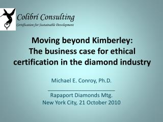 Moving beyond Kimberley:  The  business case for ethical certification in the  diamond industry