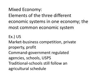 Mixed Economy: Elements of the three different economic systems in one economy; the most common economic system