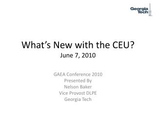 What's New with the CEU? June 7, 2010