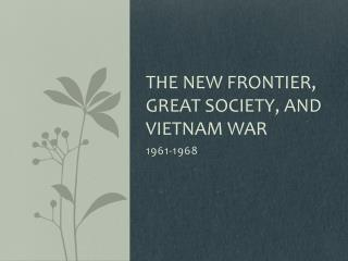 The New Frontier, Great Society, and Vietnam War