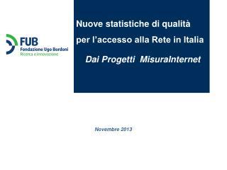Nuove statistiche di qualità  per l'accesso alla Rete in Italia Dai Progetti  MisuraInternet