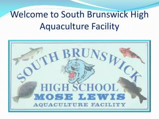 Welcome to South Brunswick High             Aquaculture Facility