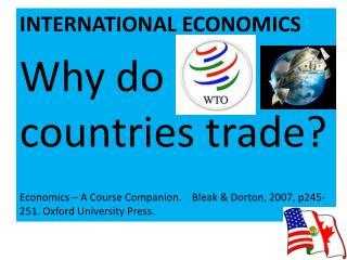 INTERNATIONAL ECONOMICS Why do countries trade? Economics – A Course Companion.    Bleak &  Dorton , 2007, p245-251. Ox