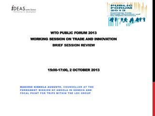 WTO PUBLIC FORUM 2013 Working session on trade and  innovation Brief  session review 15:00-17:00, 2 October 2013
