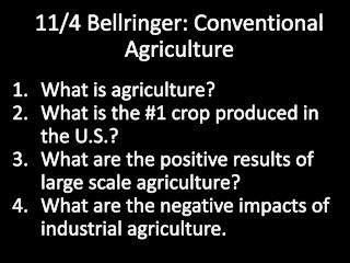 11/4 Bellringer :  Conventional Agriculture What is agriculture? What is  the #1 crop  produced in the U.S.?