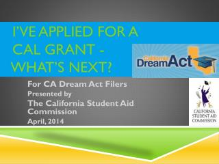 I've Applied for a     Cal Grant -    What's Next?