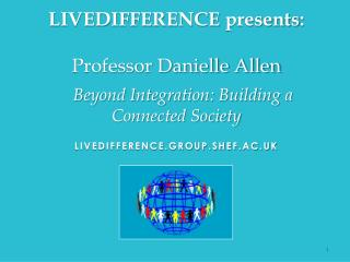 LIVEDIFFERENCE  presents : Professor Danielle Allen   Beyond Integration: Building a Connected Society