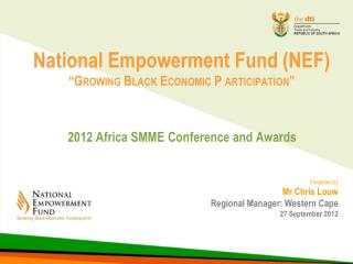 "National Empowerment Fund (NEF) ""Growing  B lack  E conomic P articipation """