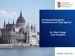 Introducing Hungarian Investment  and Trade  Agency Dr. P�ter Farag� Vice-President