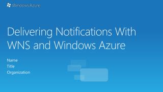 Delivering Notifications With  WNS and Windows  Azure