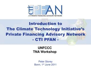 Introduction to The Climate Technology Initiative's Private Financing Advisory Network - CTI PFAN -