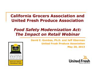 California Grocers Association and United  Fresh Produce  Association  Food Safety Modernization Act:  The Impact on Re