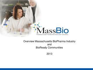 Overview Massachusetts BioPharma Industry and BioReady Communities 2013