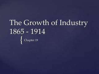 The Growth of Industry  1865 - 1914
