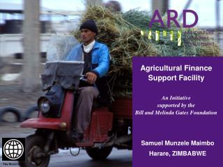 Agricultural Finance Support Facility An Initiative  supported by the  Bill and Melinda Gates Foundation