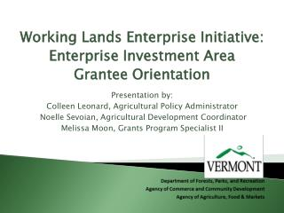 Working Lands Enterprise Initiative: Enterprise Investment Area Grantee Orientation Presentation by: Colleen Leonard, A