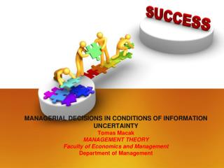 managerial decisions  in  conditions of information uncertainty Tomas  Macak MANAGEMENT THEORY Faculty of Economics and