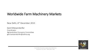 Worldwide Farm Machinery Markets New Delhi, 6 th  December 2013 Gerd Wiesendorfer Coordinator  Agrievolution Economic C
