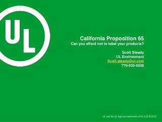 California Proposition 65 Can you afford not to label your products? Scott Steady UL Environment Scott.steady@ul.com 77