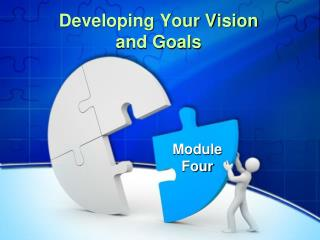 Developing Your Vision and Goals