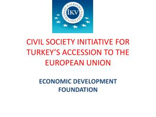 CIVIL SOCIETY INITIATIVE FOR TURKEY'S ACCESSION TO THE EUROPEAN UNION