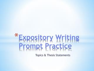 Expository Writing 	Prompt Practice